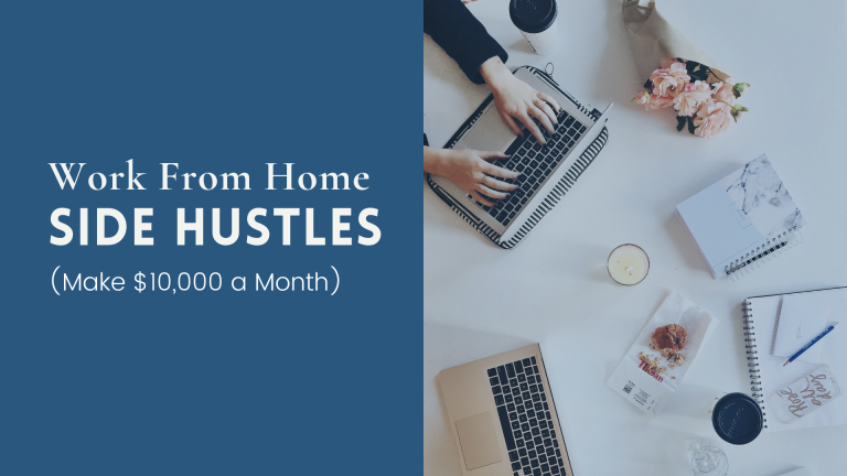 5 High Paying Work From Home Side Hustles (Make $10,000 A Month)